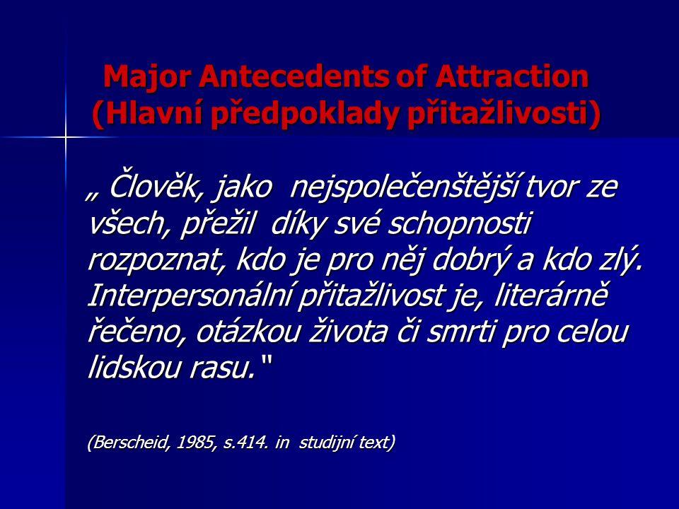Major Antecedents of Attraction (Hlavní předpoklady přitažlivosti)