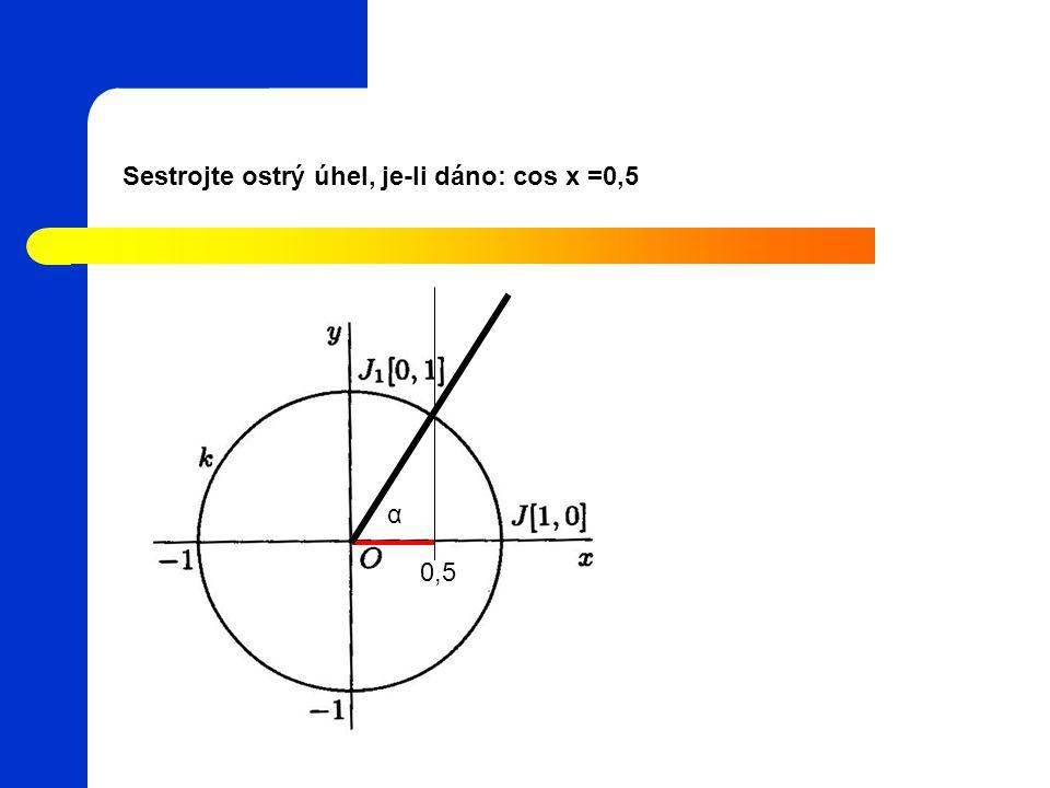 Sestrojte ostrý úhel, je-li dáno: cos x =0,5