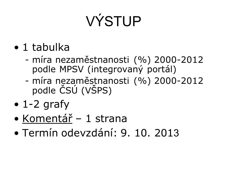 VÝSTUP 1 tabulka 1-2 grafy Komentář – 1 strana