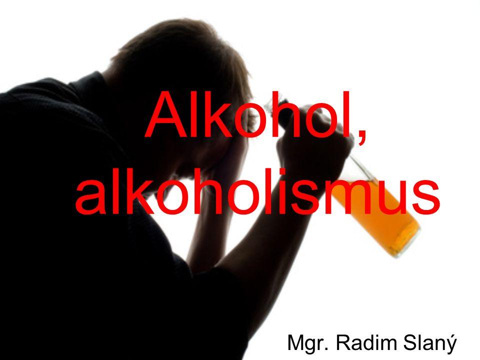 Alkohol, alkoholismus Mgr. Radim Slaný