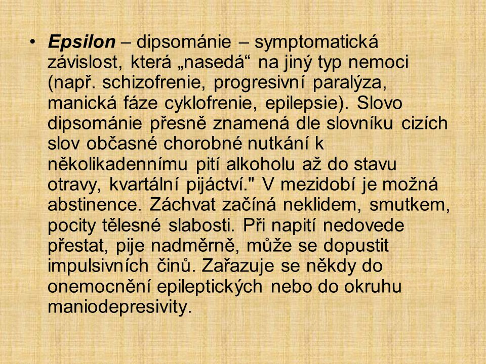 """Epsilon – dipsománie – symptomatická závislost, která """"nasedá na jiný typ nemoci (např."""