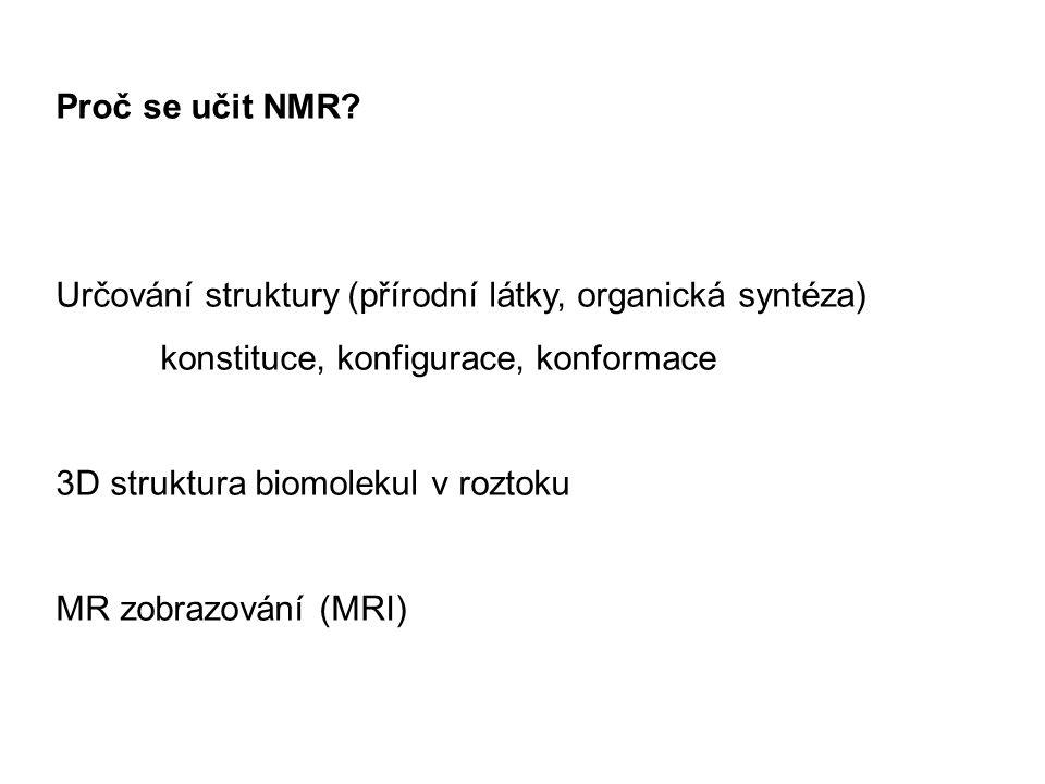 Proč se učit NMR Určování struktury (přírodní látky, organická syntéza) konstituce, konfigurace, konformace.