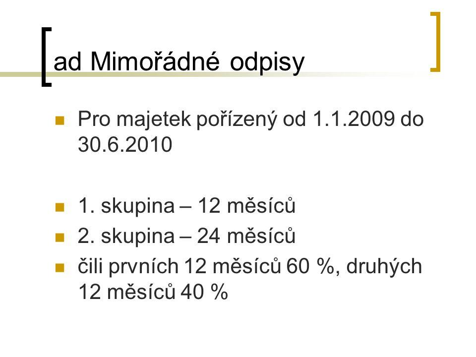 ad Mimořádné odpisy Pro majetek pořízený od 1.1.2009 do 30.6.2010