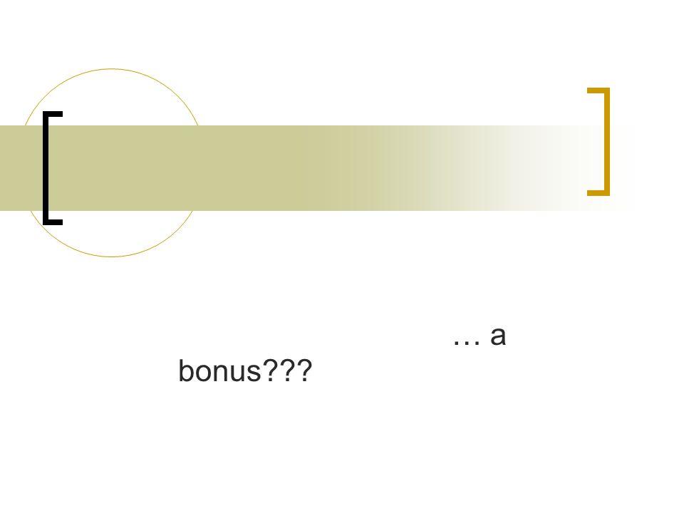 … a bonus