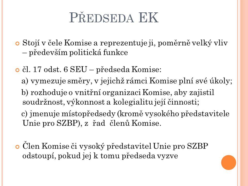 Předseda EK Stojí v čele Komise a reprezentuje ji, poměrně velký vliv – především politická funkce.