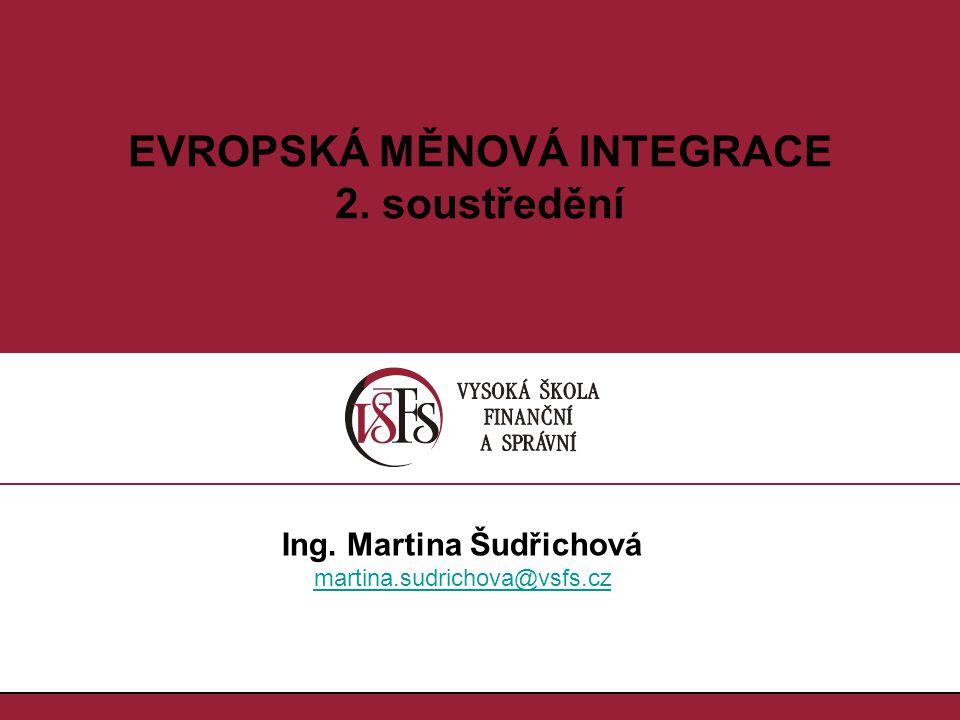 EVROPSKÁ MĚNOVÁ INTEGRACE Ing. Martina Šudřichová