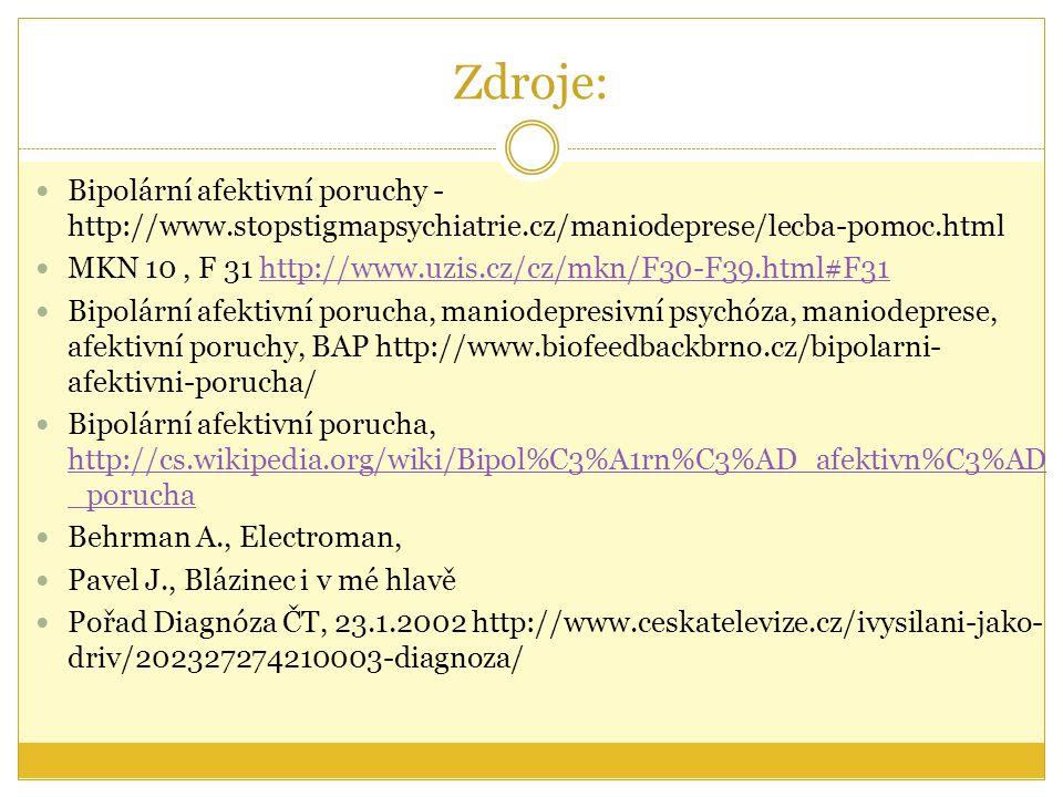 Zdroje: Bipolární afektivní poruchy - http://www.stopstigmapsychiatrie.cz/maniodeprese/lecba-pomoc.html.