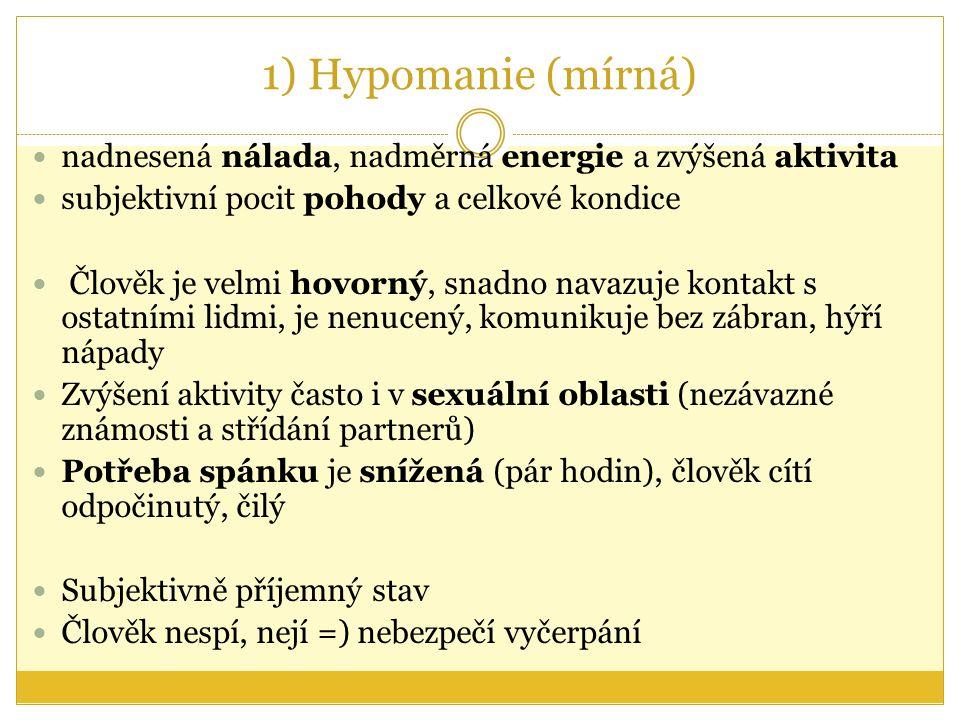 1) Hypomanie (mírná) nadnesená nálada, nadměrná energie a zvýšená aktivita. subjektivní pocit pohody a celkové kondice.