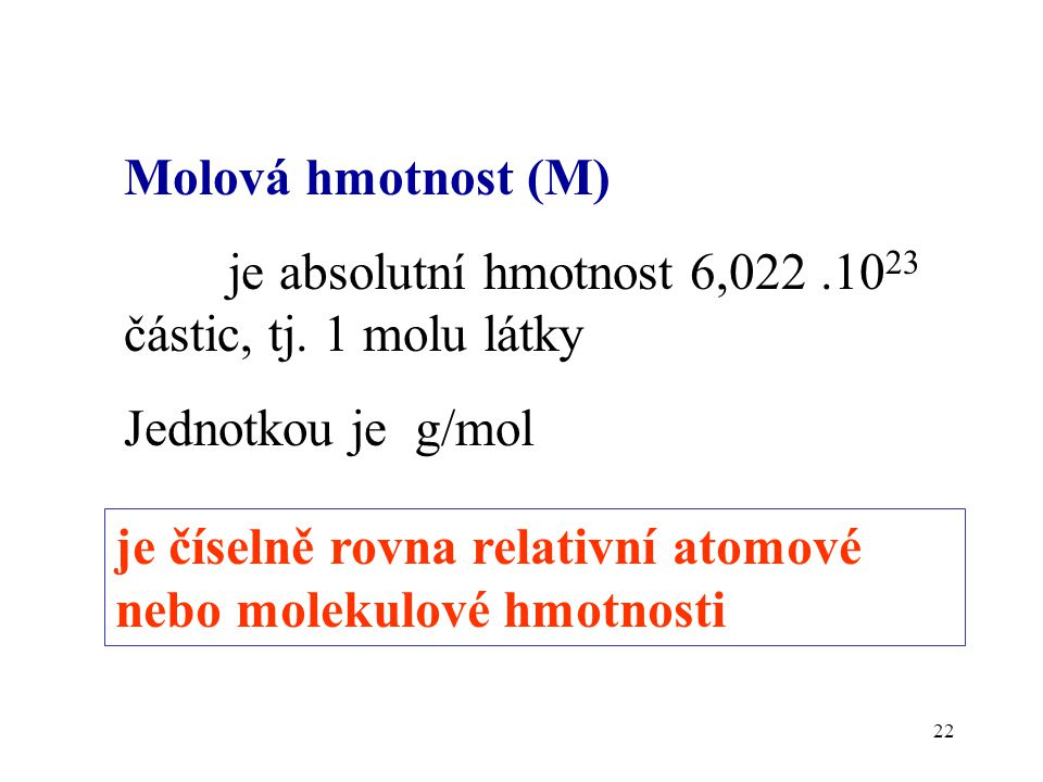 Molová hmotnost (M) je absolutní hmotnost 6,022 .1023 částic, tj. 1 molu látky. Jednotkou je g/mol.