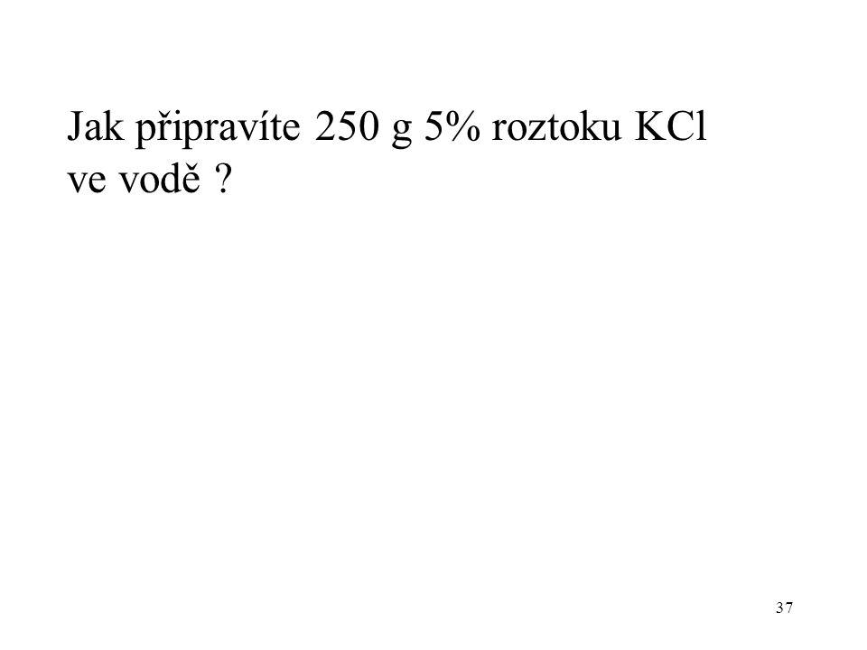 Jak připravíte 250 g 5% roztoku KCl ve vodě