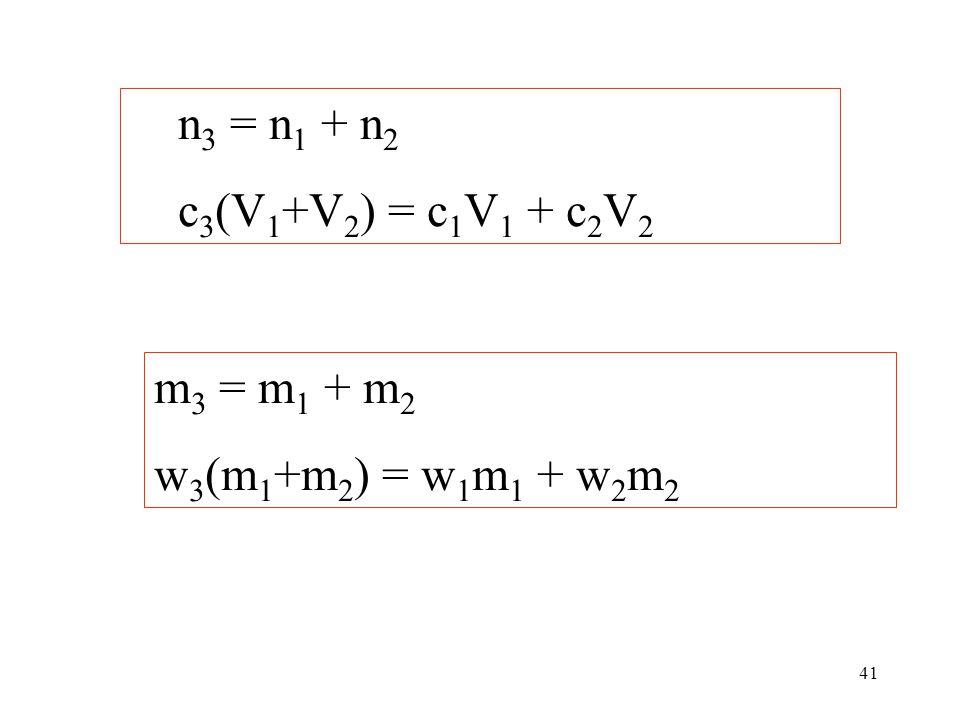 n3 = n1 + n2 c3(V1+V2) = c1V1 + c2V2 m3 = m1 + m2 w3(m1+m2) = w1m1 + w2m2
