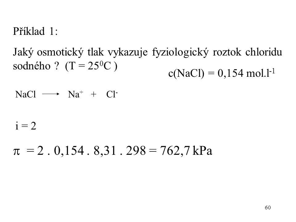 Příklad 1: Jaký osmotický tlak vykazuje fyziologický roztok chloridu sodného (T = 250C ) c(NaCl) = 0,154 mol.l-1.