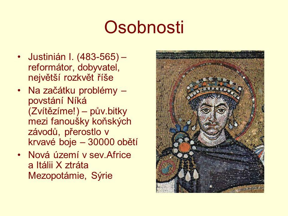 Osobnosti Justinián I. (483-565) – reformátor, dobyvatel, největší rozkvět říše.