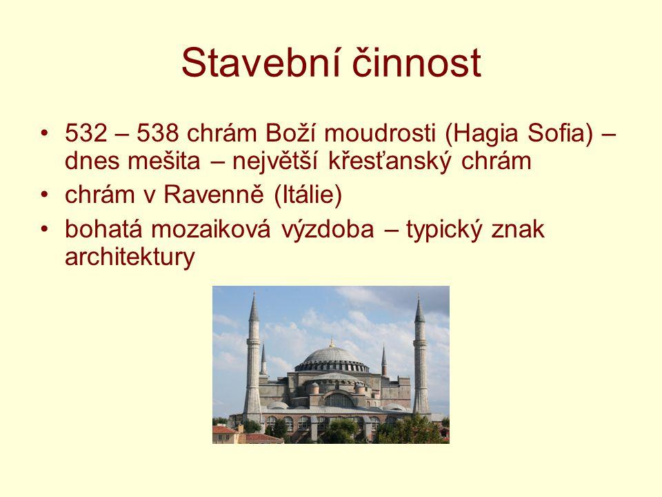Stavební činnost 532 – 538 chrám Boží moudrosti (Hagia Sofia) – dnes mešita – největší křesťanský chrám.