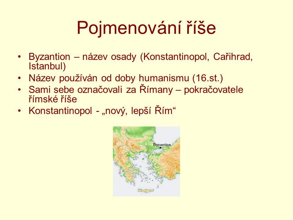 Pojmenování říše Byzantion – název osady (Konstantinopol, Cařihrad, Istanbul) Název používán od doby humanismu (16.st.)