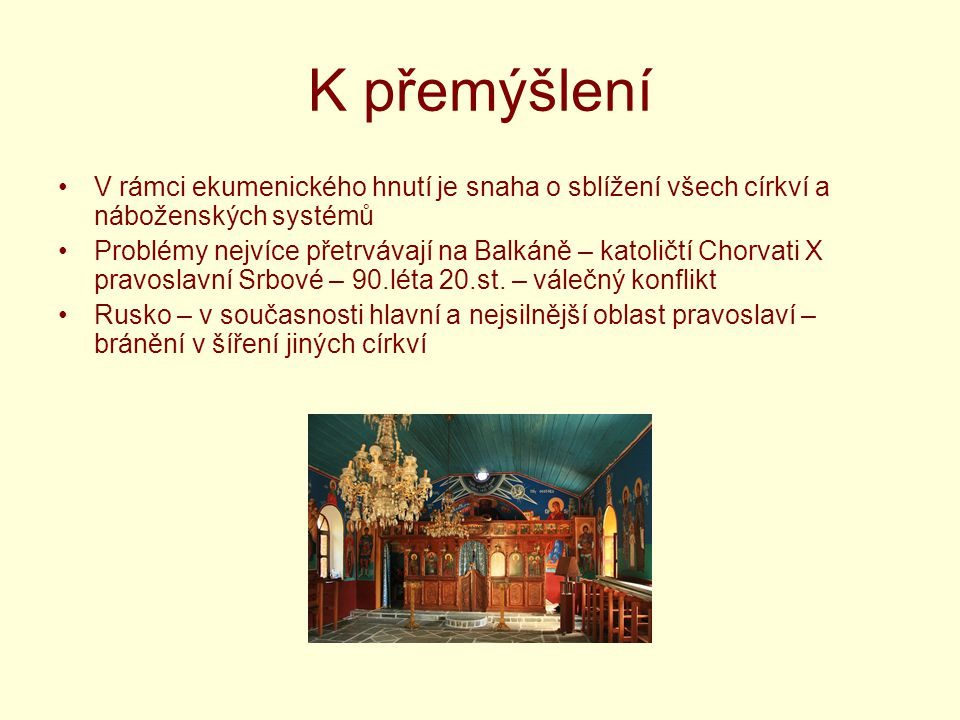 K přemýšlení V rámci ekumenického hnutí je snaha o sblížení všech církví a náboženských systémů.
