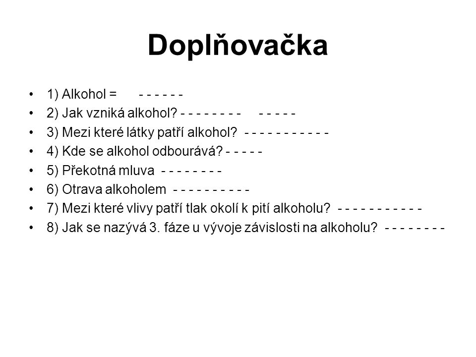 Doplňovačka 1) Alkohol = - - - - - -