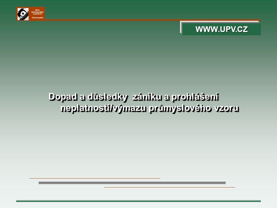 WWW.UPV.CZ Dopad a důsledky zániku a prohlášení neplatnosti/výmazu průmyslového vzoru