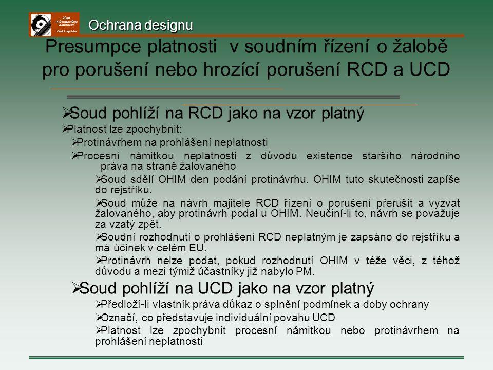 Ochrana designu Presumpce platnosti v soudním řízení o žalobě pro porušení nebo hrozící porušení RCD a UCD.