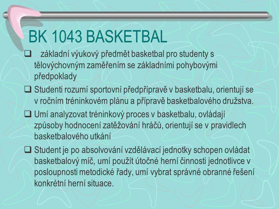 BK 1043 BASKETBAL základní výukový předmět basketbal pro studenty s tělovýchovným zaměřením se základními pohybovými předpoklady.