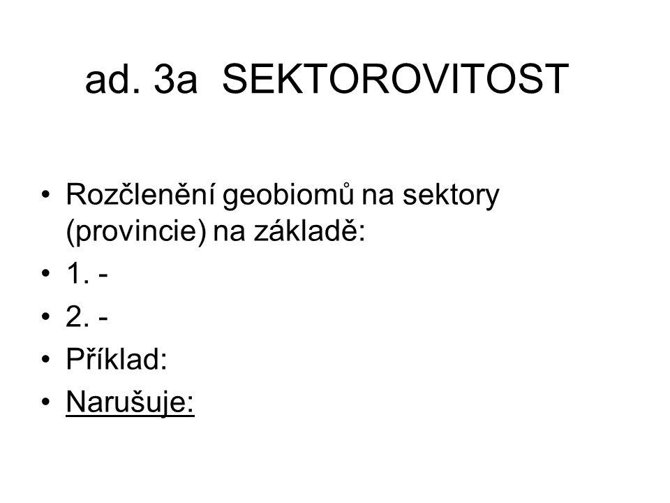 ad. 3a SEKTOROVITOST Rozčlenění geobiomů na sektory (provincie) na základě: 1.