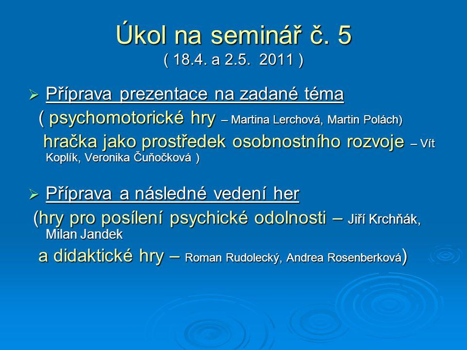 Úkol na seminář č. 5 ( 18.4. a 2.5. 2011 ) Příprava prezentace na zadané téma. ( psychomotorické hry – Martina Lerchová, Martin Polách)