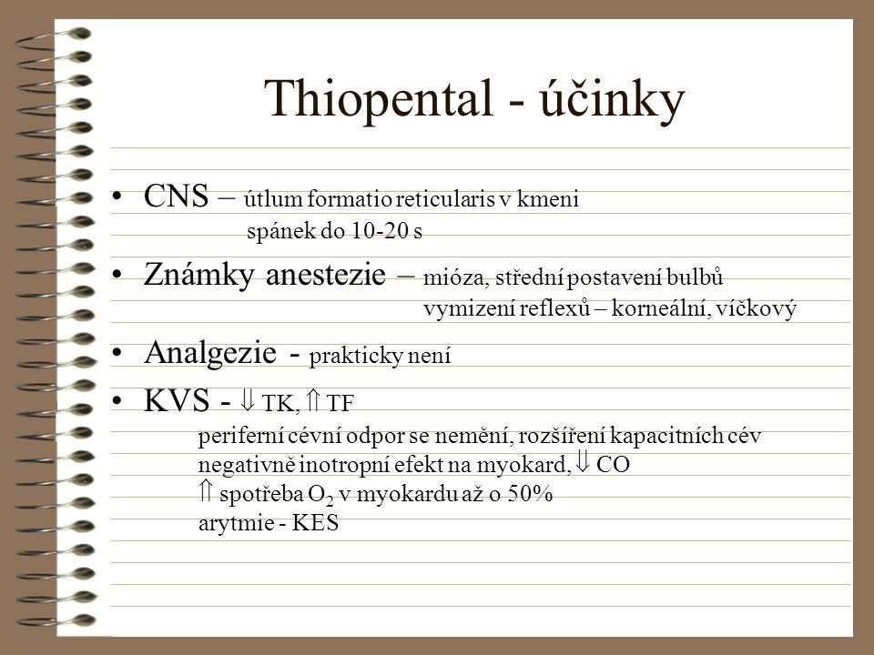 Thiopental - účinky CNS – útlum formatio reticularis v kmeni spánek do 10-20 s.