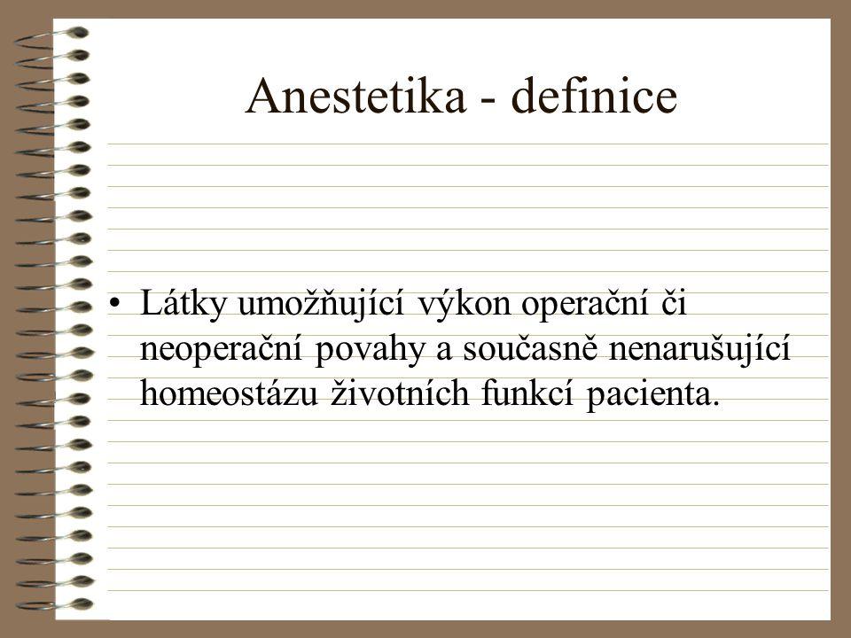 Anestetika - definice Látky umožňující výkon operační či neoperační povahy a současně nenarušující homeostázu životních funkcí pacienta.