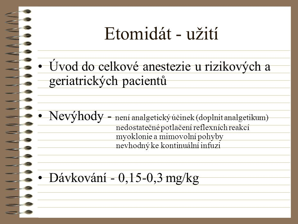 Etomidát - užití Úvod do celkové anestezie u rizikových a geriatrických pacientů.
