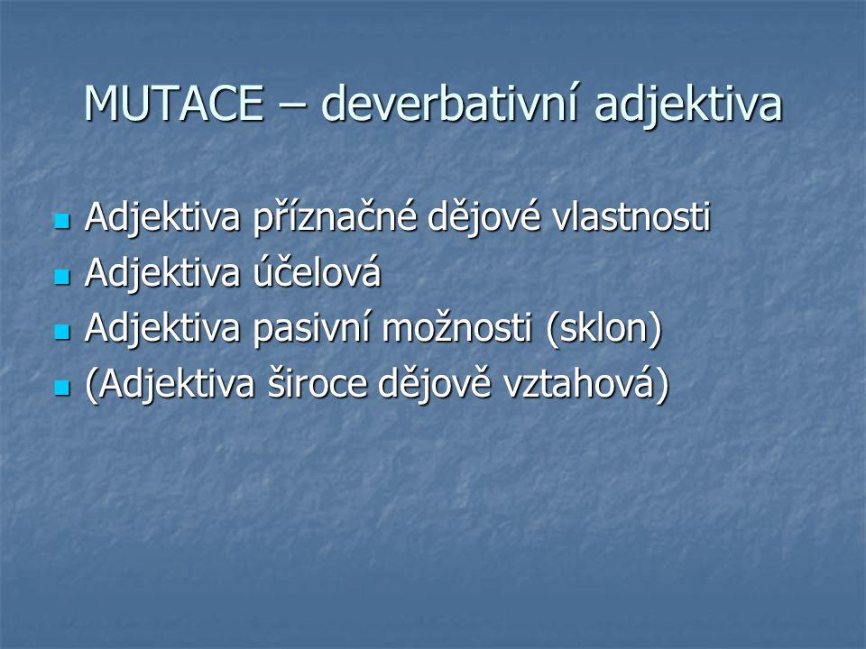MUTACE – deverbativní adjektiva