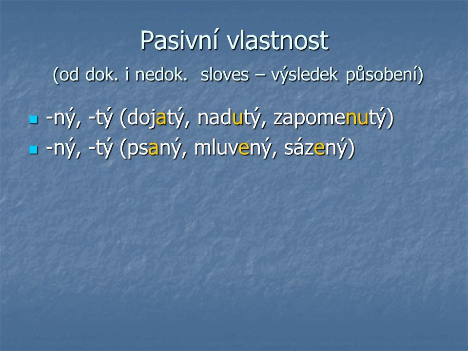 Pasivní vlastnost (od dok. i nedok. sloves – výsledek působení)