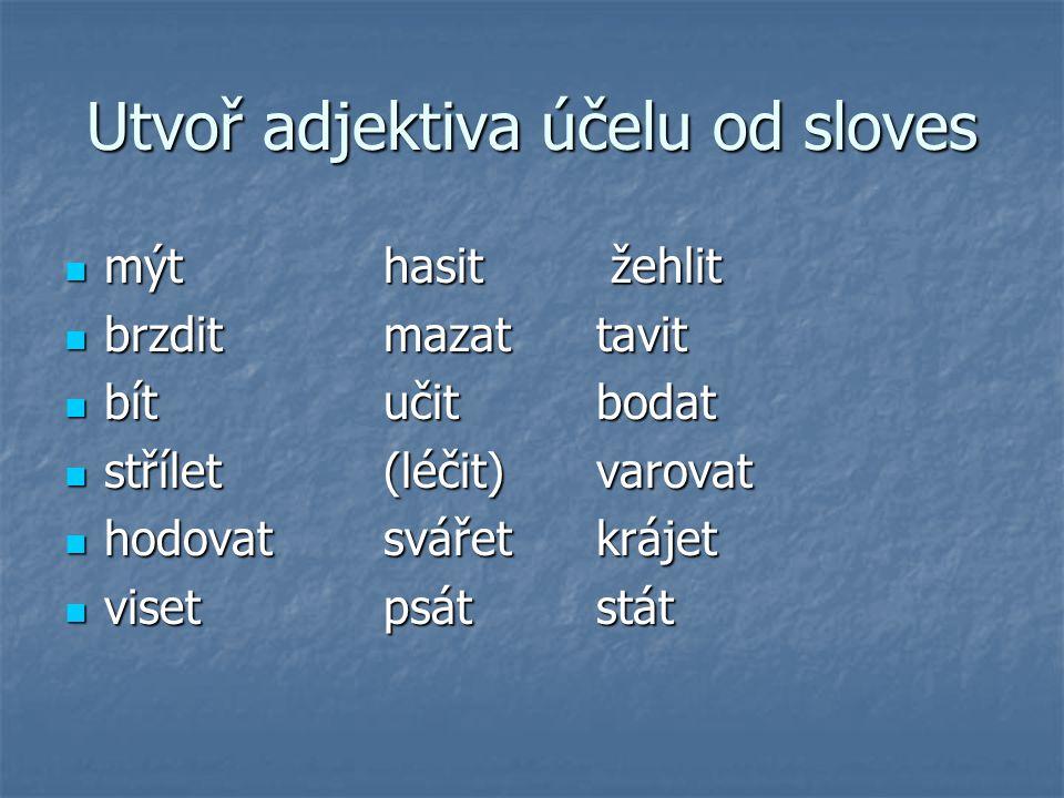 Utvoř adjektiva účelu od sloves