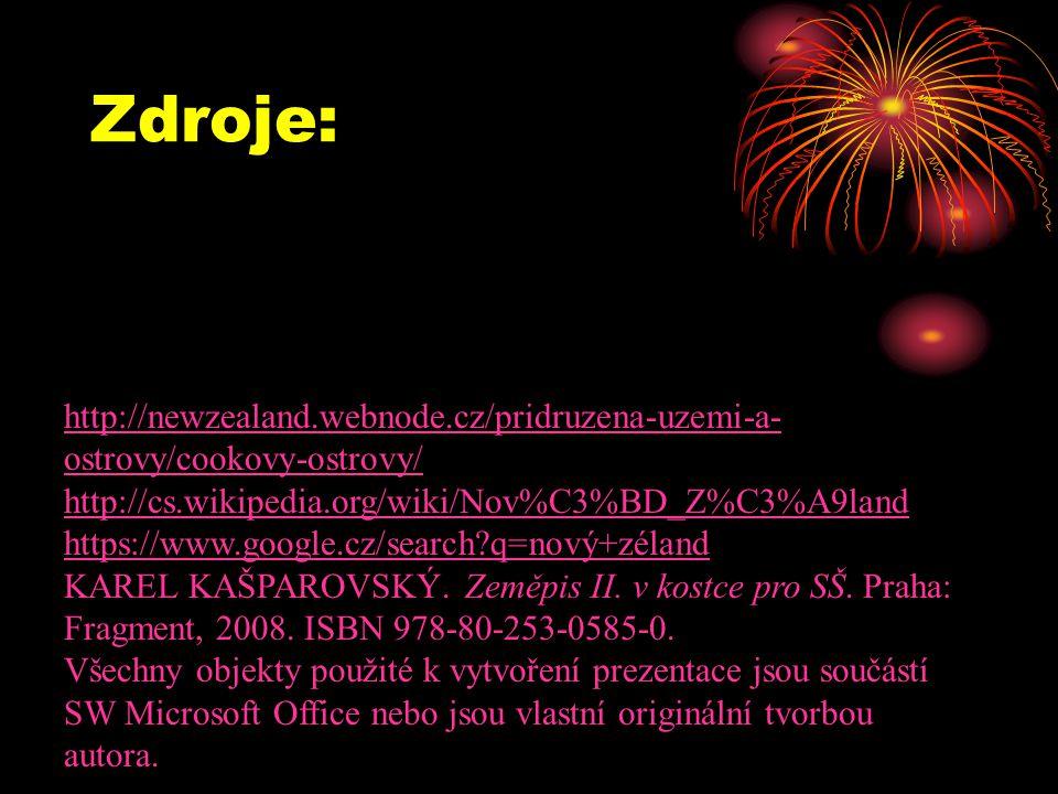 Zdroje: http://newzealand.webnode.cz/pridruzena-uzemi-a-ostrovy/cookovy-ostrovy/ http://cs.wikipedia.org/wiki/Nov%C3%BD_Z%C3%A9land.