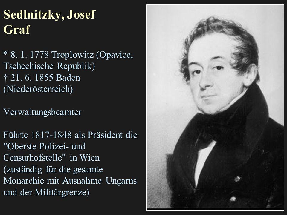 Sedlnitzky, Josef Graf * 8. 1. 1778 Troplowitz (Opavice, Tschechische Republik) † 21. 6.