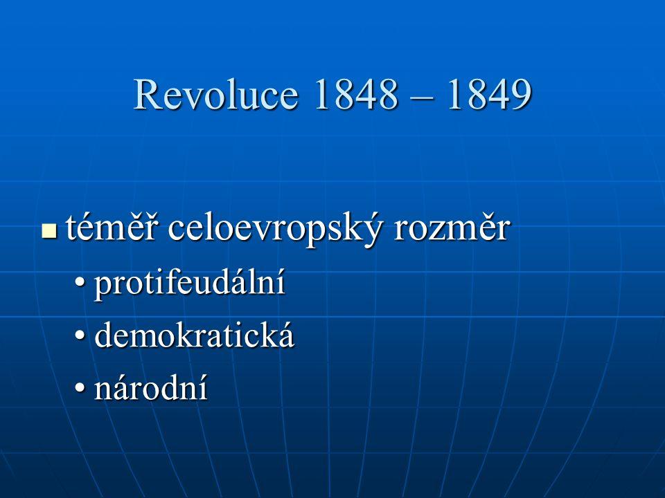 Revoluce 1848 – 1849 téměř celoevropský rozměr protifeudální