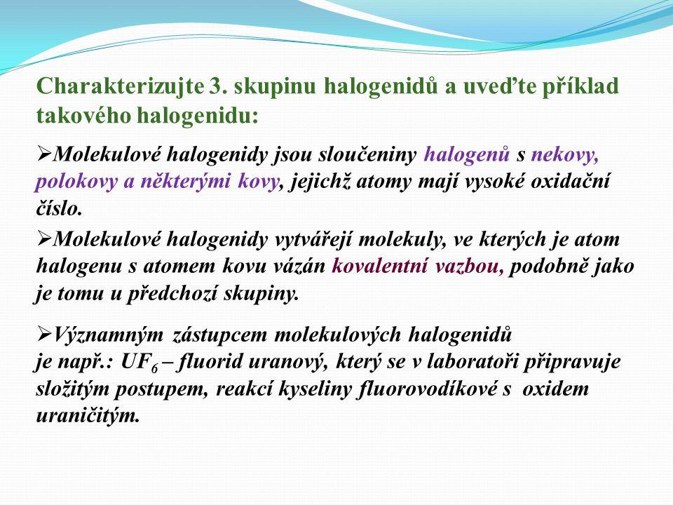 Charakterizujte 3. skupinu halogenidů a uveďte příklad
