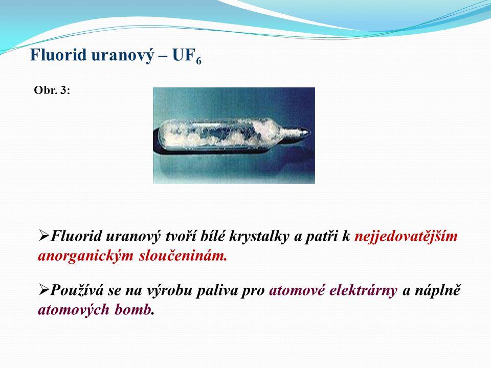 Fluorid uranový – UF6 Obr. 3: Fluorid uranový tvoří bílé krystalky a patři k nejjedovatějším anorganickým sloučeninám.