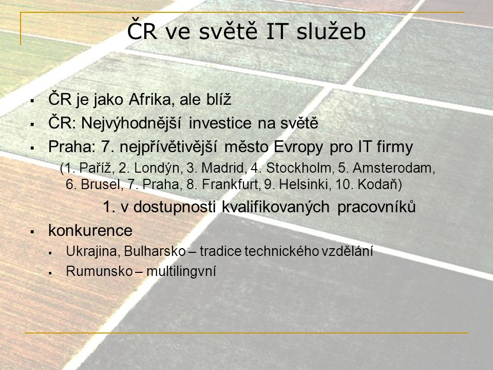 ČR ve světě IT služeb ČR je jako Afrika, ale blíž