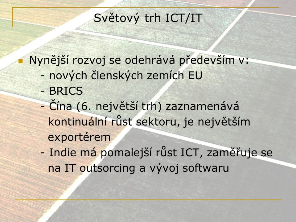 Světový trh ICT/IT Nynější rozvoj se odehrává především v:
