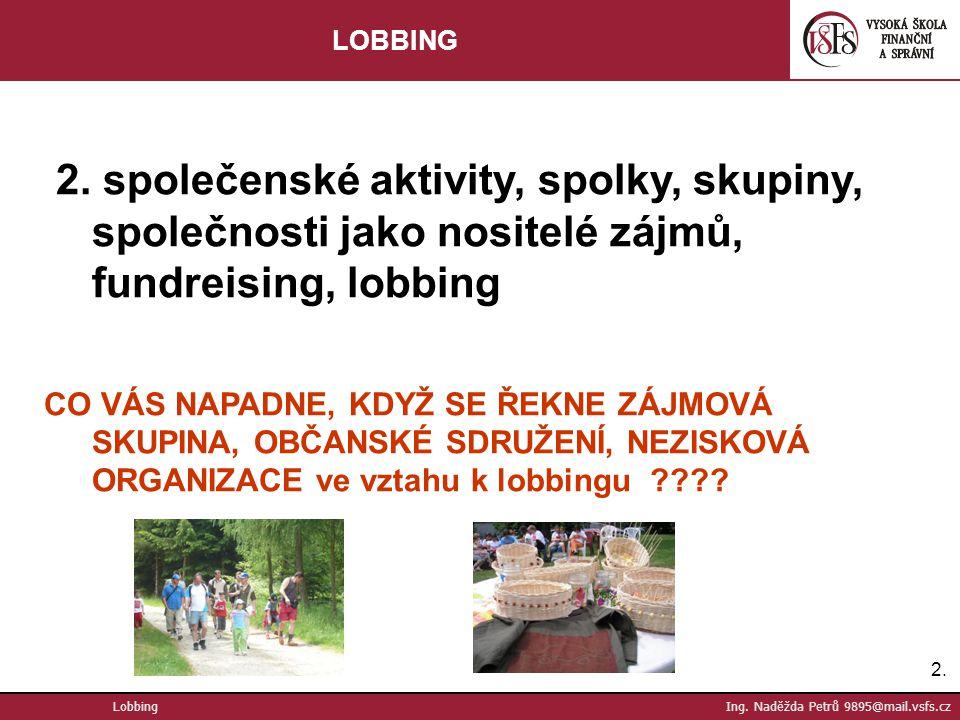 LOBBING 2. společenské aktivity, spolky, skupiny, společnosti jako nositelé zájmů, fundreising, lobbing.