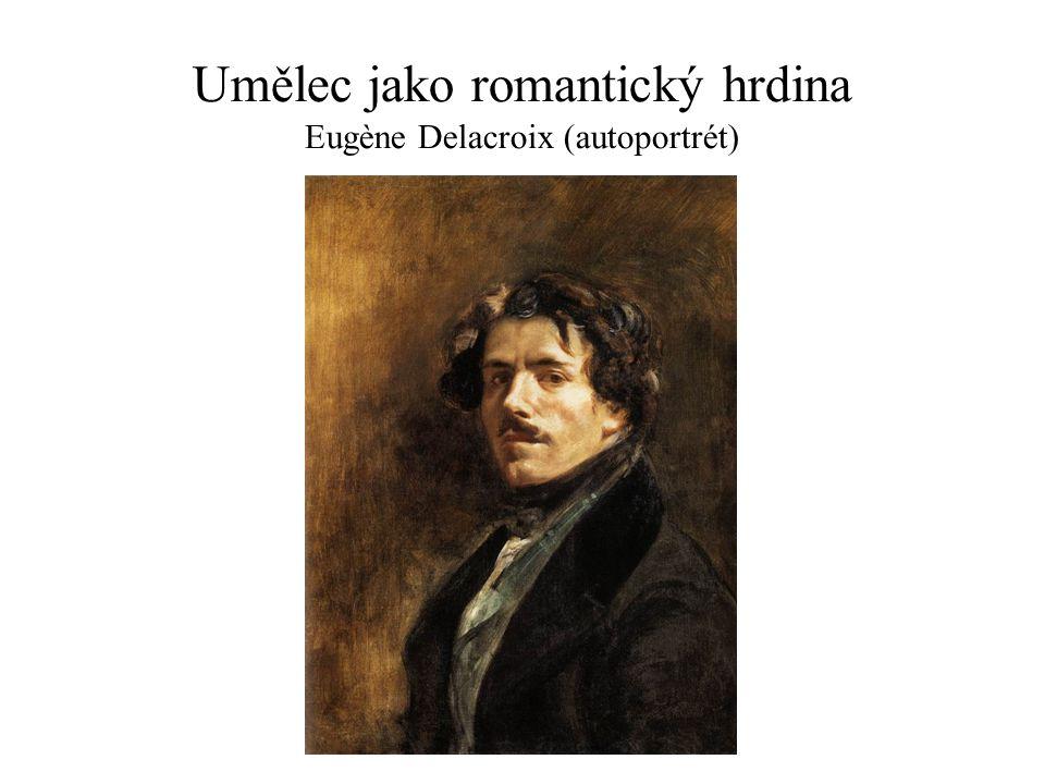 Umělec jako romantický hrdina Eugène Delacroix (autoportrét)