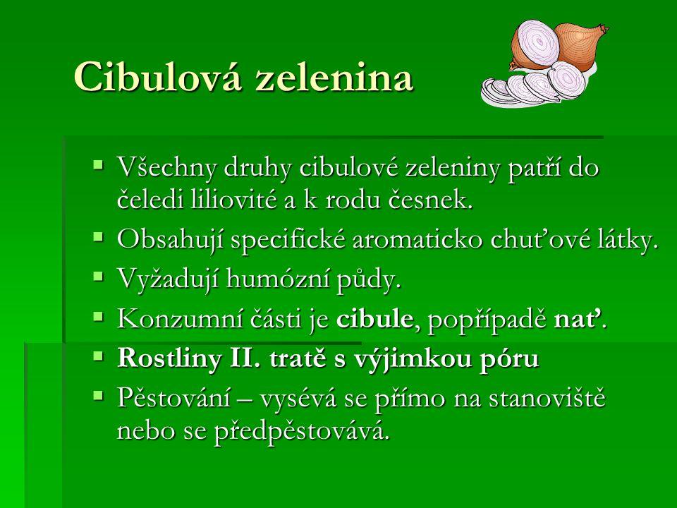 Cibulová zelenina Všechny druhy cibulové zeleniny patří do čeledi liliovité a k rodu česnek. Obsahují specifické aromaticko chuťové látky.