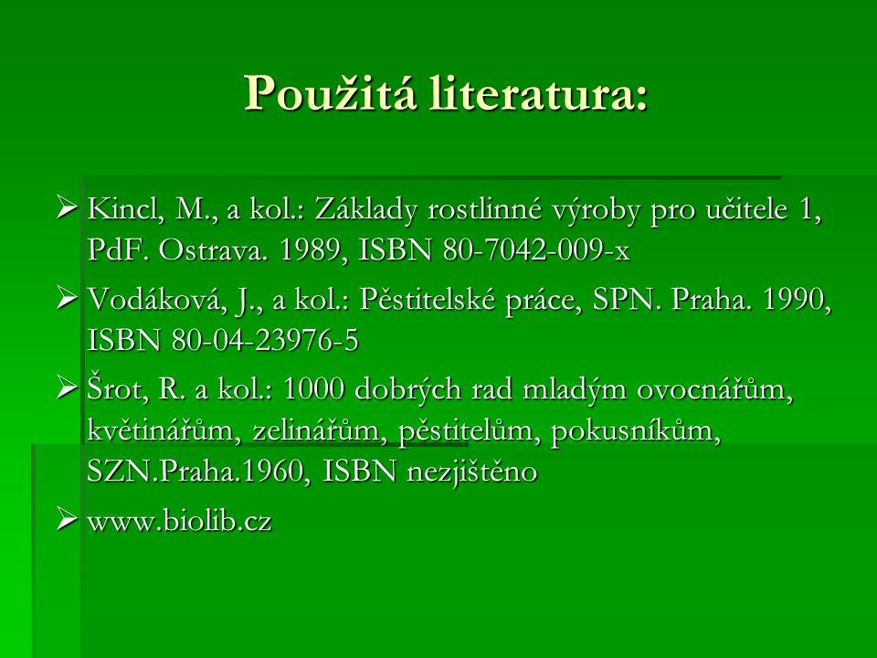 Použitá literatura: Kincl, M., a kol.: Základy rostlinné výroby pro učitele 1, PdF. Ostrava. 1989, ISBN 80-7042-009-x.