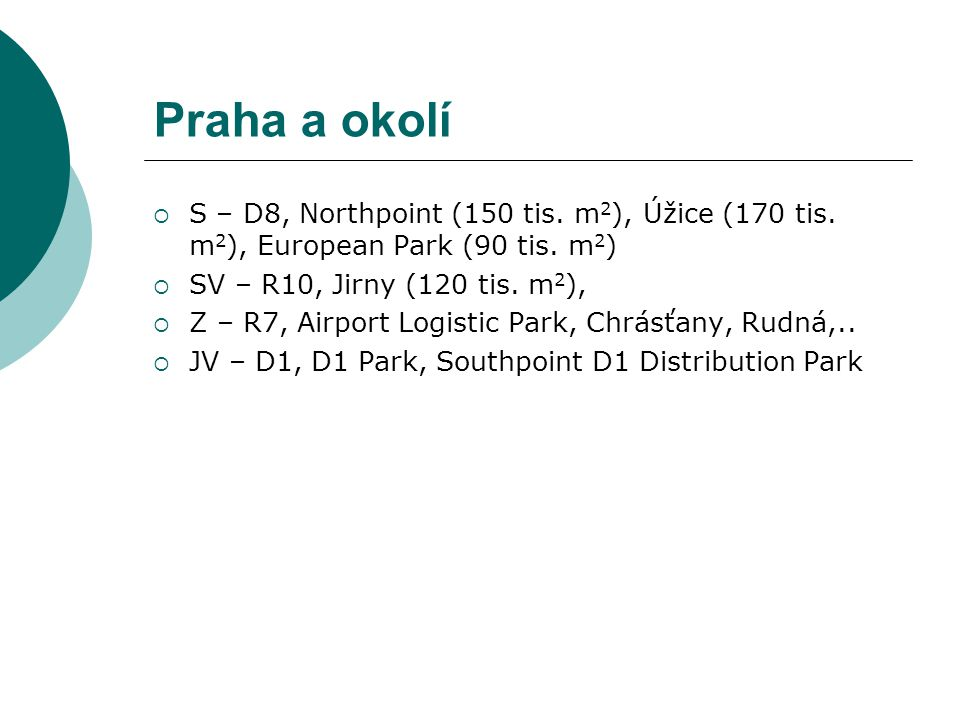 Praha a okolí S – D8, Northpoint (150 tis. m2), Úžice (170 tis. m2), European Park (90 tis. m2) SV – R10, Jirny (120 tis. m2),
