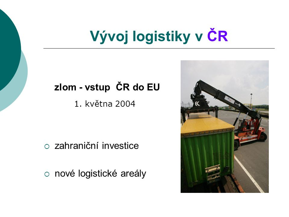 Vývoj logistiky v ČR zlom - vstup ČR do EU zahraniční investice