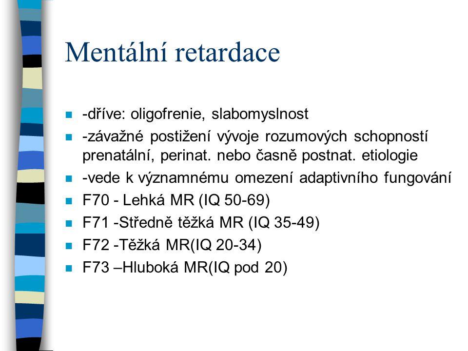 Mentální retardace -dříve: oligofrenie, slabomyslnost