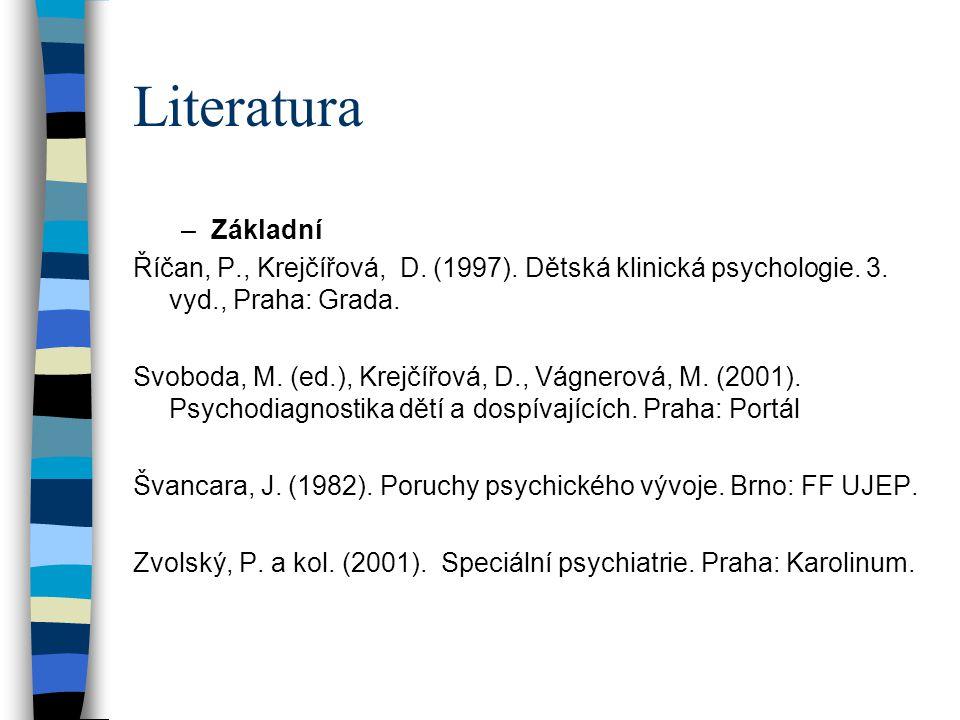 Literatura Základní. Říčan, P., Krejčířová, D. (1997). Dětská klinická psychologie. 3. vyd., Praha: Grada.