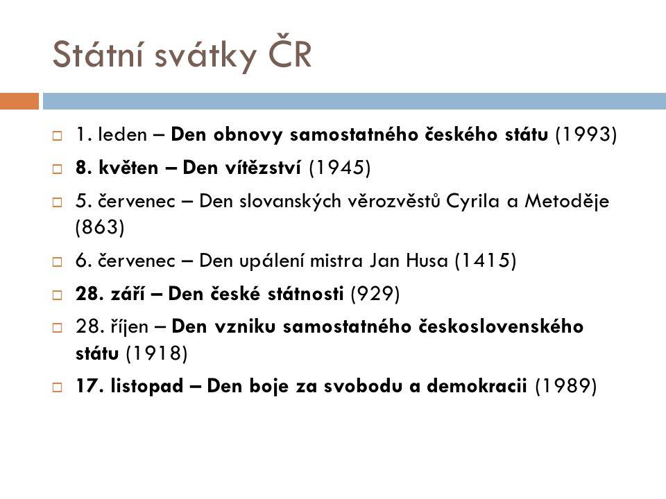Státní svátky ČR 1. leden – Den obnovy samostatného českého státu (1993) 8. květen – Den vítězství (1945)