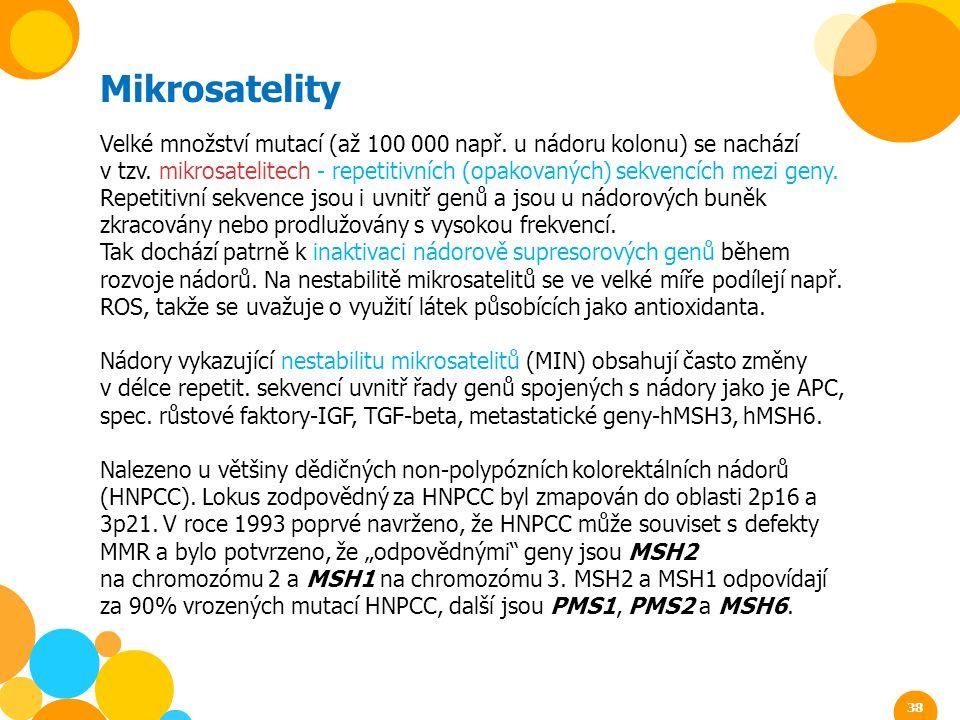 Mikrosatelity Velké množství mutací (až 100 000 např. u nádoru kolonu) se nachází.