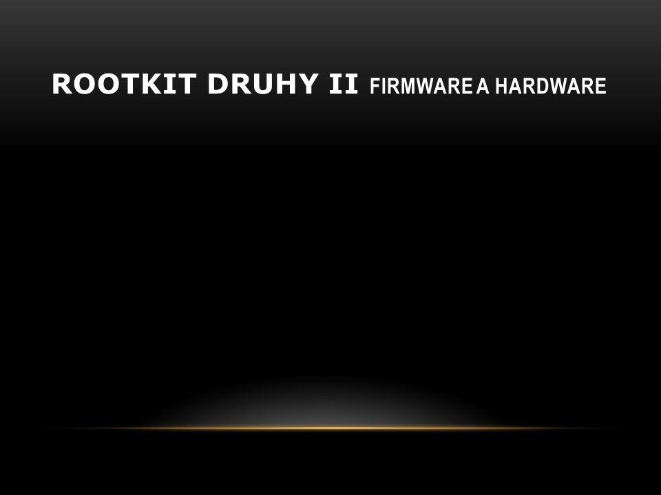 Rootkit druhy ii Firmware a hardware